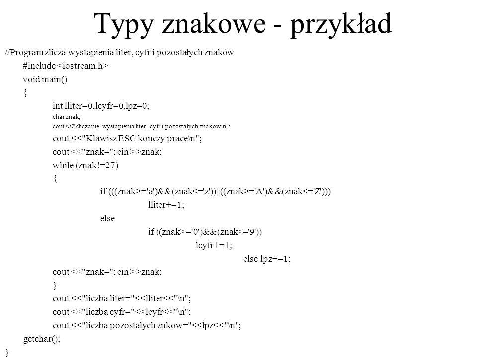 Typy znakowe - przykład //Program zlicza wystąpienia liter, cyfr i pozostałych znaków #include void main() { int lliter=0,lcyfr=0,lpz=0; char znak; co