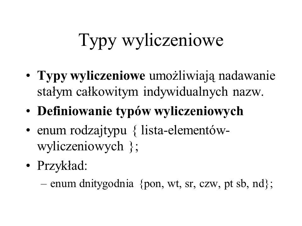 Typy wyliczeniowe Typy wyliczeniowe umożliwiają nadawanie stałym całkowitym indywidualnych nazw. Definiowanie typów wyliczeniowych enum rodzajtypu { l