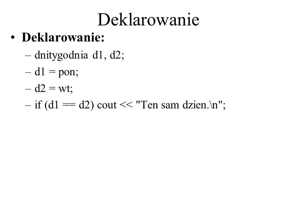 Deklarowanie Deklarowanie: –dnitygodnia d1, d2; –d1 = pon; –d2 = wt; –if (d1 == d2) cout <<