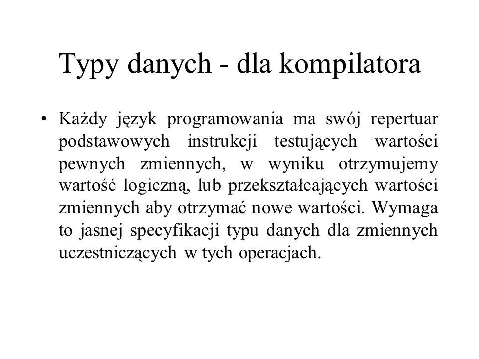Typy danych - dla kompilatora Każdy język programowania ma swój repertuar podstawowych instrukcji testujących wartości pewnych zmiennych, w wyniku otr