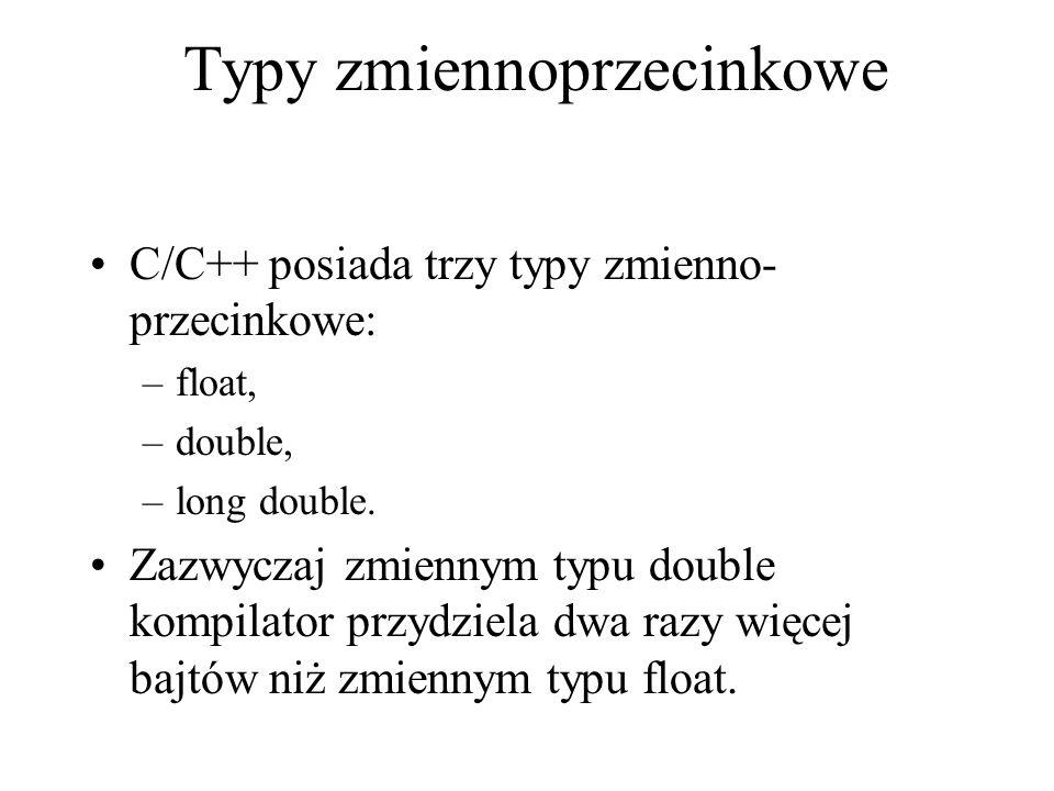 Typy zmiennoprzecinkowe C/C++ posiada trzy typy zmienno- przecinkowe: –float, –double, –long double. Zazwyczaj zmiennym typu double kompilator przydzi