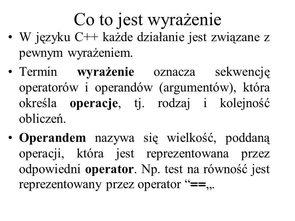 Co to jest wyrażenie W języku C++ każde działanie jest związane z pewnym wyrażeniem. Termin wyrażenie oznacza sekwencję operatorów i operandów (argume
