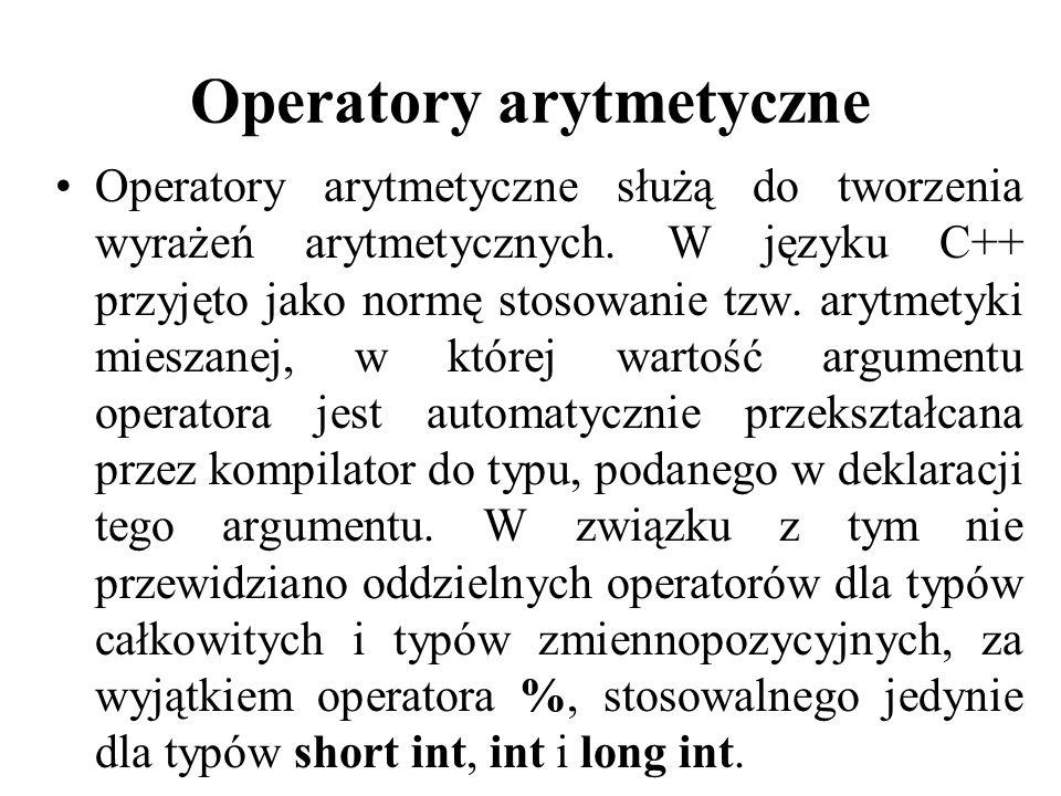 Operatory arytmetyczne Operatory arytmetyczne służą do tworzenia wyrażeń arytmetycznych. W języku C++ przyjęto jako normę stosowanie tzw. arytmetyki m