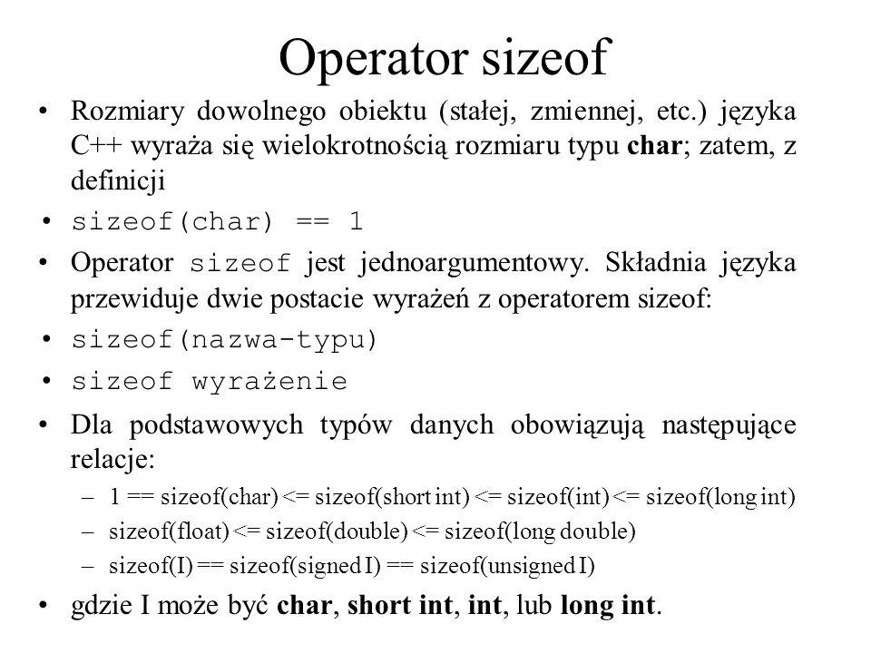 Operator sizeof Rozmiary dowolnego obiektu (stałej, zmiennej, etc.) języka C++ wyraża się wielokrotnością rozmiaru typu char; zatem, z definicji sizeo