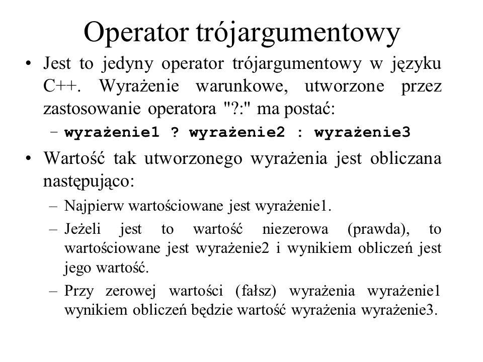 Operator trójargumentowy Jest to jedyny operator trójargumentowy w języku C++. Wyrażenie warunkowe, utworzone przez zastosowanie operatora