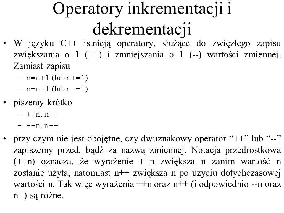 Operatory inkrementacji i dekrementacji W języku C++ istnieją operatory, służące do zwięzłego zapisu zwiększania o 1 (++) i zmniejszania o 1 (--) wart