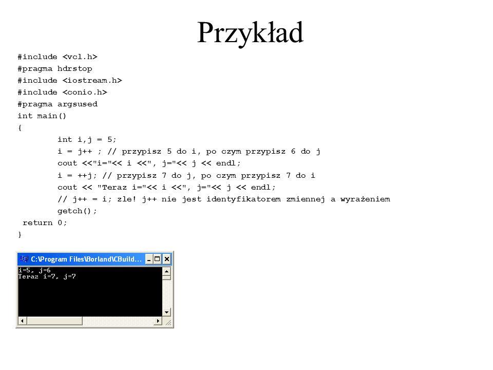 Przykład #include #pragma hdrstop #include #pragma argsused int main() { int i,j = 5; i = j++ ; // przypisz 5 do i, po czym przypisz 6 do j cout <<