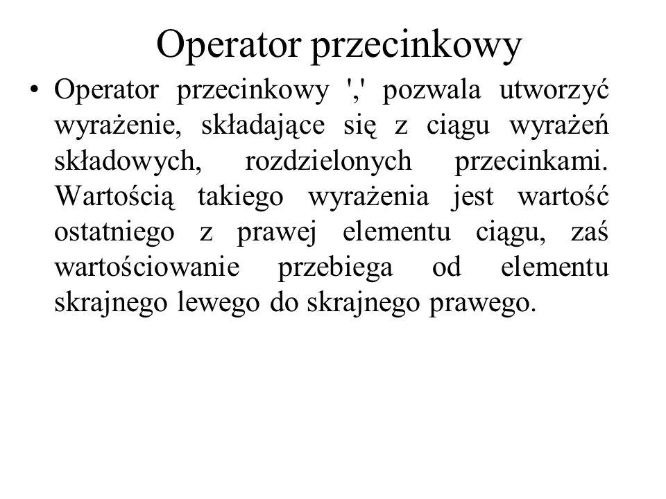 Operator przecinkowy Operator przecinkowy ',' pozwala utworzyć wyrażenie, składające się z ciągu wyrażeń składowych, rozdzielonych przecinkami. Wartoś