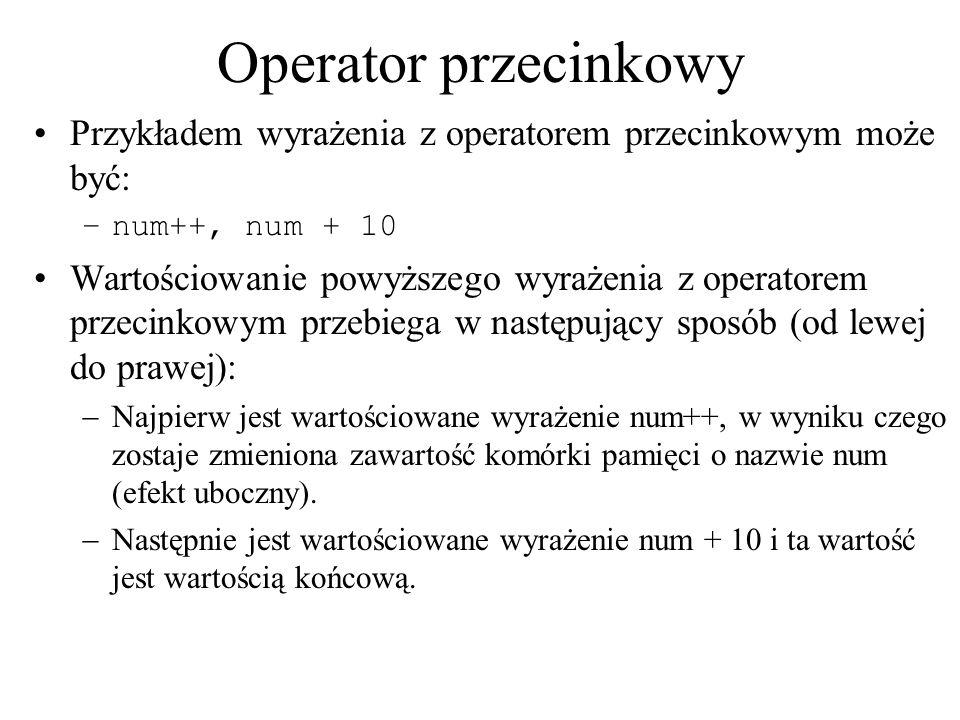 Operator przecinkowy Przykładem wyrażenia z operatorem przecinkowym może być: –num++, num + 10 Wartościowanie powyższego wyrażenia z operatorem przeci
