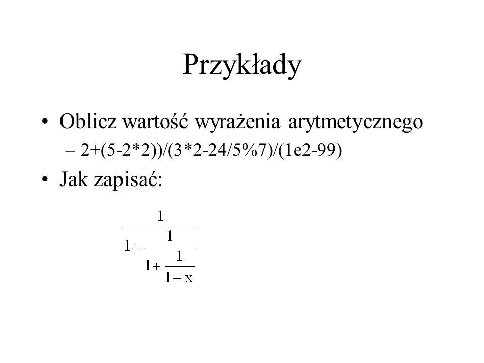 Przykłady Oblicz wartość wyrażenia arytmetycznego –2+(5-2*2))/(3*2-24/5%7)/(1e2-99) Jak zapisać: