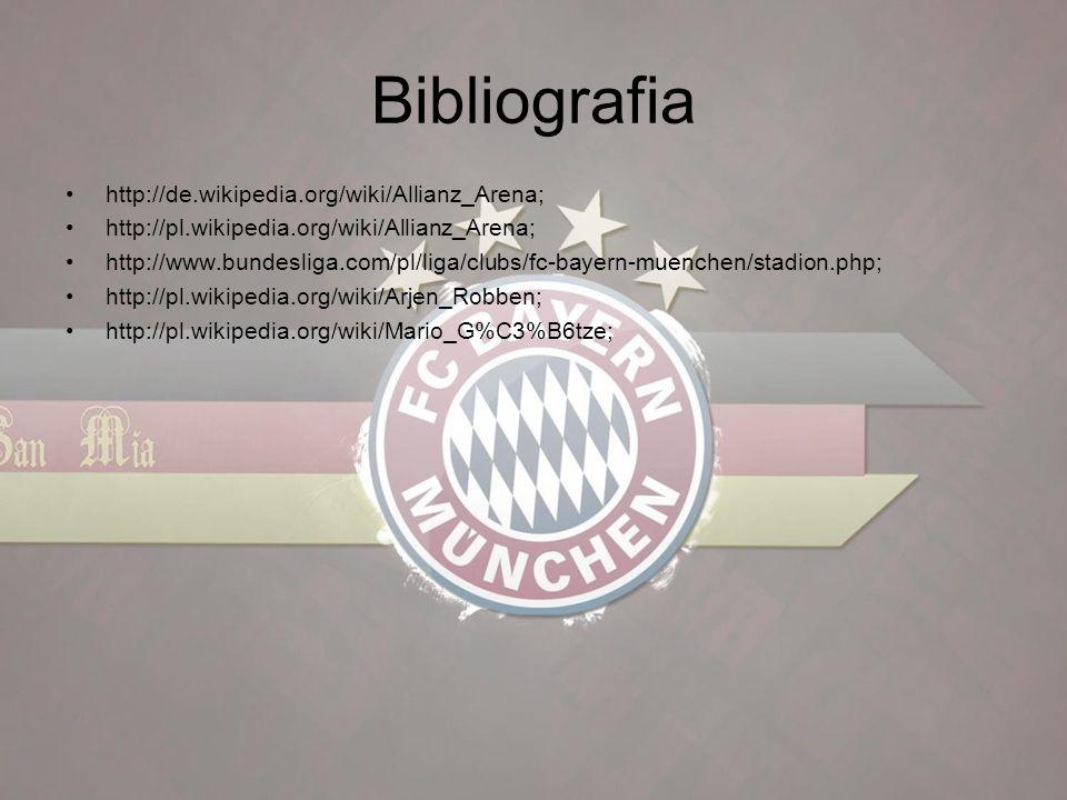 Bibliografia http://de.wikipedia.org/wiki/Allianz_Arena; http://pl.wikipedia.org/wiki/Allianz_Arena; http://www.bundesliga.com/pl/liga/clubs/fc-bayern-muenchen/stadion.php; http://pl.wikipedia.org/wiki/Arjen_Robben; http://pl.wikipedia.org/wiki/Mario_G%C3%B6tze;