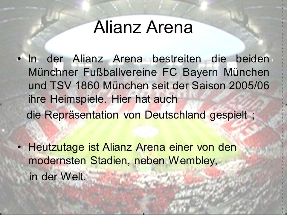 Alianz Arena In der Alianz Arena bestreiten die beiden Münchner Fußballvereine FC Bayern München und TSV 1860 München seit der Saison 2005/06 ihre Heimspiele.