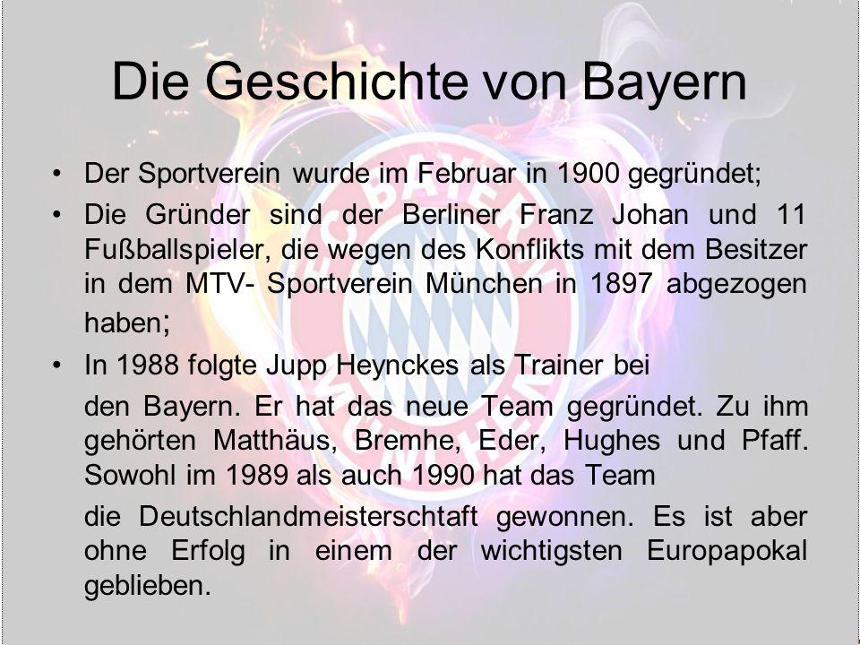Die Geschichte von Bayern Der Sportverein wurde im Februar in 1900 gegründet; Die Gründer sind der Berliner Franz Johan und 11 Fußballspieler, die wegen des Konflikts mit dem Besitzer in dem MTV- Sportverein München in 1897 abgezogen haben ; In 1988 folgte Jupp Heynckes als Trainer bei den Bayern.