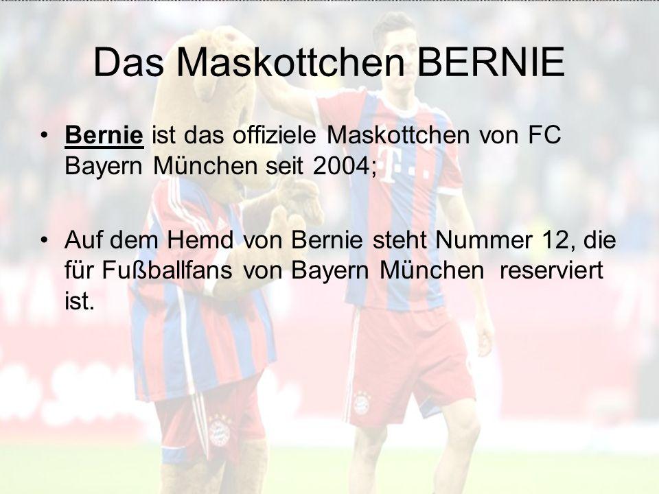 Das Maskottchen BERNIE Bernie ist das offiziele Maskottchen von FC Bayern München seit 2004; Auf dem Hemd von Bernie steht Nummer 12, die für Fußballfans von Bayern München reserviert ist.