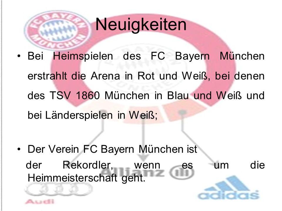 Neuigkeiten Bei Heimspielen des FC Bayern München erstrahlt die Arena in Rot und Weiß, bei denen des TSV 1860 München in Blau und Weiß und bei Länderspielen in Weiß; Der Verein FC Bayern München ist der Rekordler, wenn es um die Heimmeisterschaft geht.