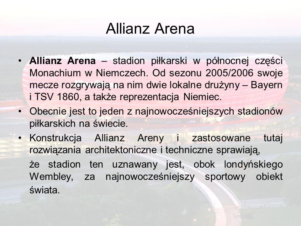 Allianz Arena Allianz Arena – stadion piłkarski w północnej części Monachium w Niemczech.