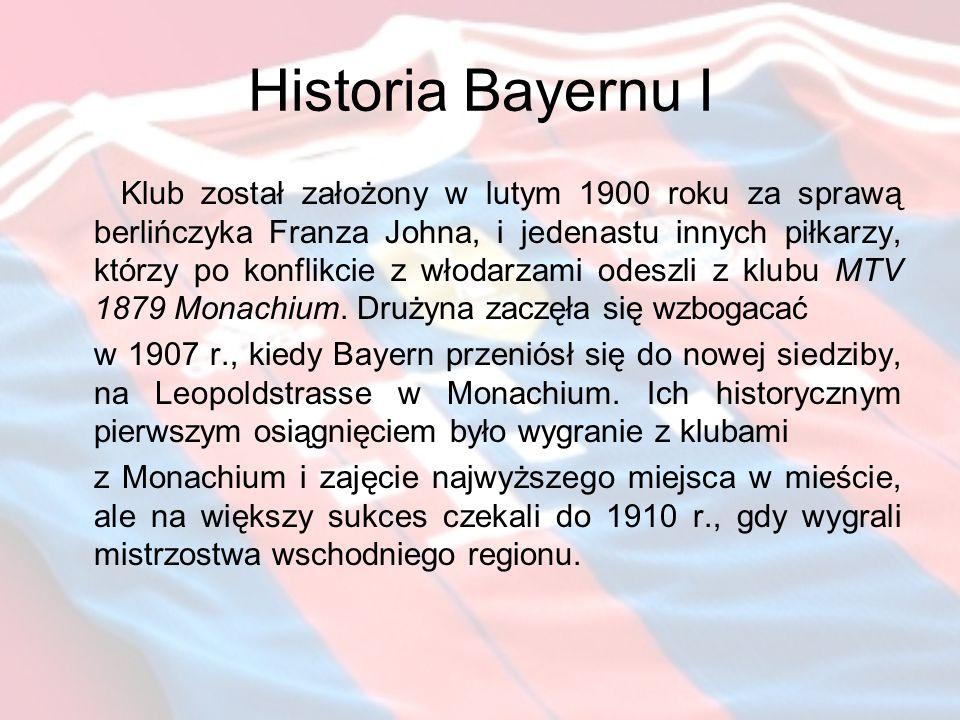 Historia Bayernu I Klub został założony w lutym 1900 roku za sprawą berlińczyka Franza Johna, i jedenastu innych piłkarzy, którzy po konflikcie z włodarzami odeszli z klubu MTV 1879 Monachium.