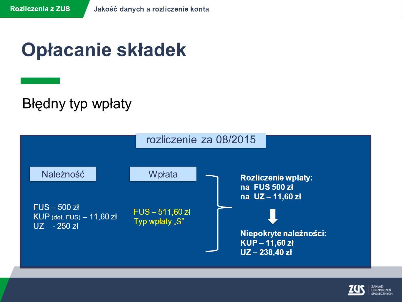 Opłacanie składek Rozliczenia z ZUS Jakość danych a rozliczenie konta Błędny typ wpłaty rozliczenie za 08/2015 FUS – 500 zł KUP (dot.