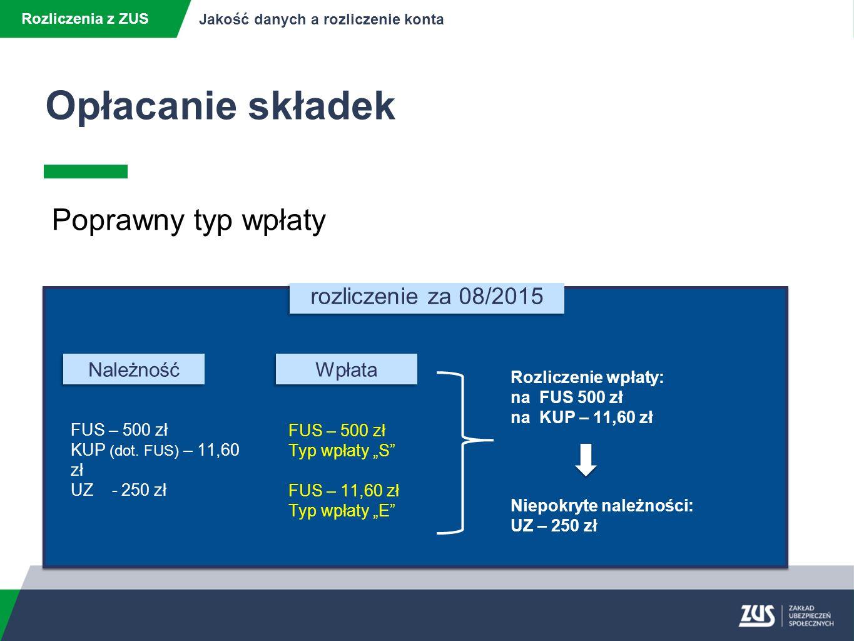 Opłacanie składek Rozliczenia z ZUS Jakość danych a rozliczenie konta Poprawny typ wpłaty rozliczenie za 08/2015 FUS – 500 zł KUP (dot.