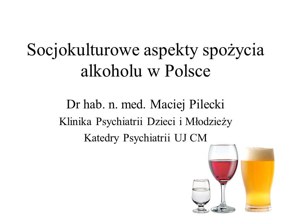 Socjokulturowe aspekty spożycia alkoholu w Polsce Dr hab.