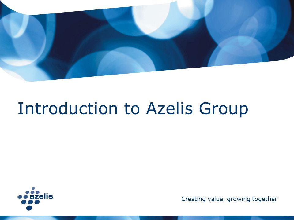Creating value, growing together Introduction to Azelis Group