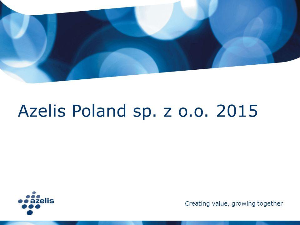 Creating value, growing together Azelis Poland sp. z o.o. 2015