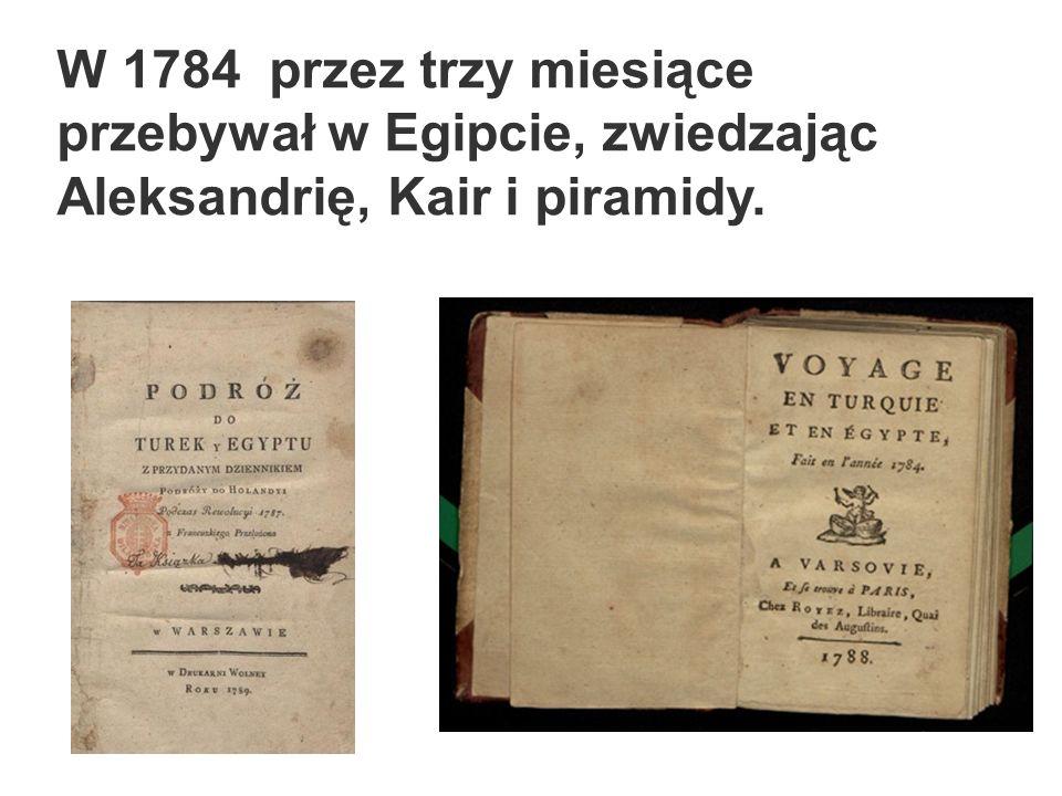 W 1784 przez trzy miesiące przebywał w Egipcie, zwiedzając Aleksandrię, Kair i piramidy.