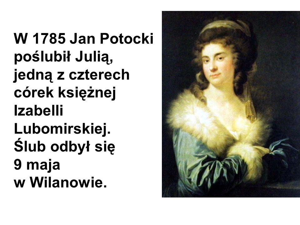 W 1785 Jan Potocki poślubił Julią, jedną z czterech córek księżnej Izabelli Lubomirskiej. Ślub odbył się 9 maja w Wilanowie.