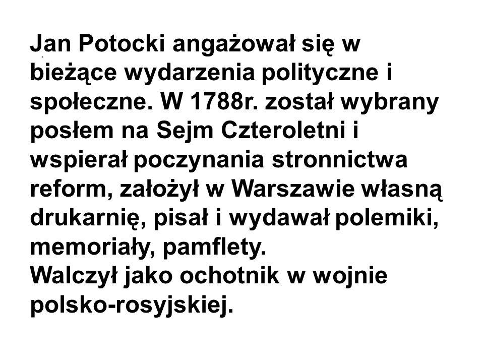. Jan Potocki angażował się w bieżące wydarzenia polityczne i społeczne. W 1788r. został wybrany posłem na Sejm Czteroletni i wspierał poczynania stro