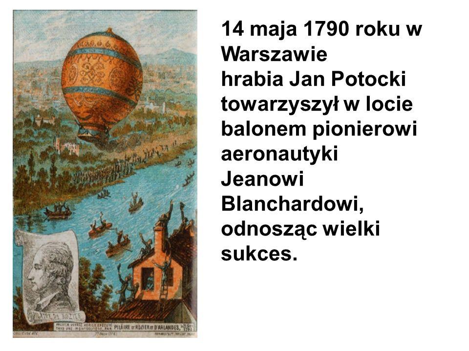 14 maja 1790 roku w Warszawie hrabia Jan Potocki towarzyszył w locie balonem pionierowi aeronautyki Jeanowi Blanchardowi, odnosząc wielki sukces.