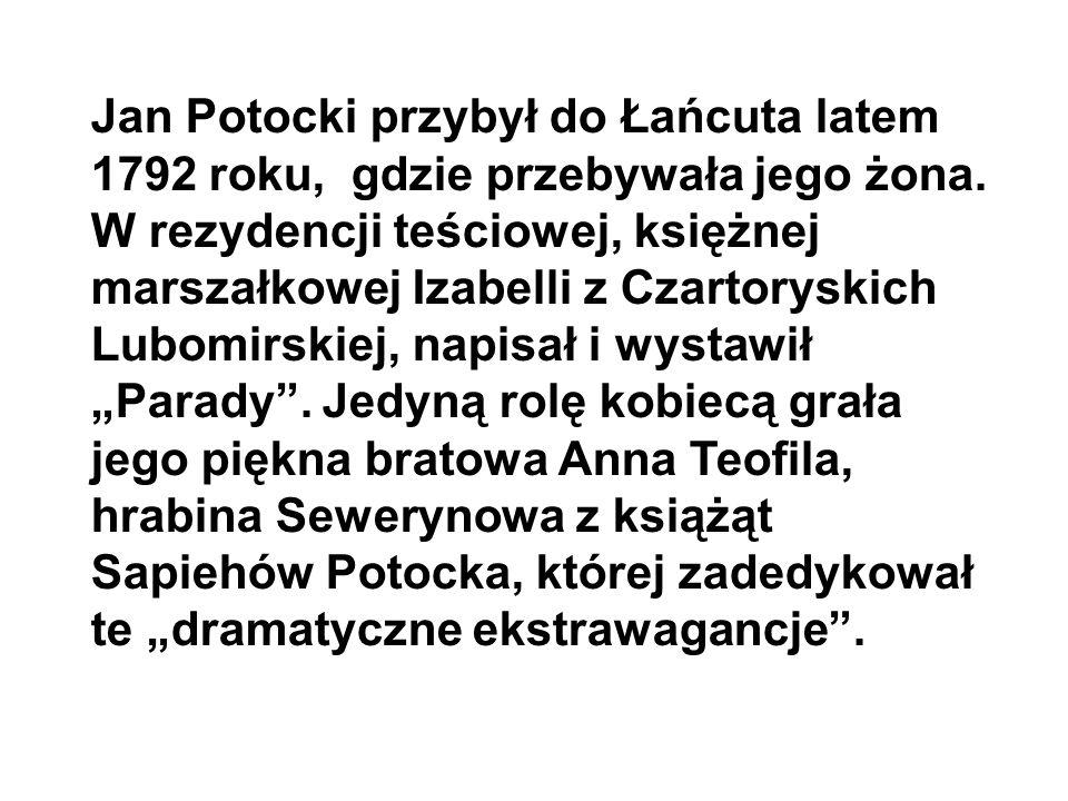 Jan Potocki przybył do Łańcuta latem 1792 roku, gdzie przebywała jego żona. W rezydencji teściowej, księżnej marszałkowej Izabelli z Czartoryskich Lub