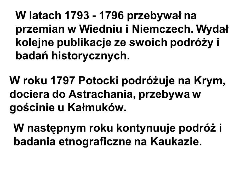 W latach 1793 - 1796 przebywał na przemian w Wiedniu i Niemczech. Wydał kolejne publikacje ze swoich podróży i badań historycznych. W roku 1797 Potock