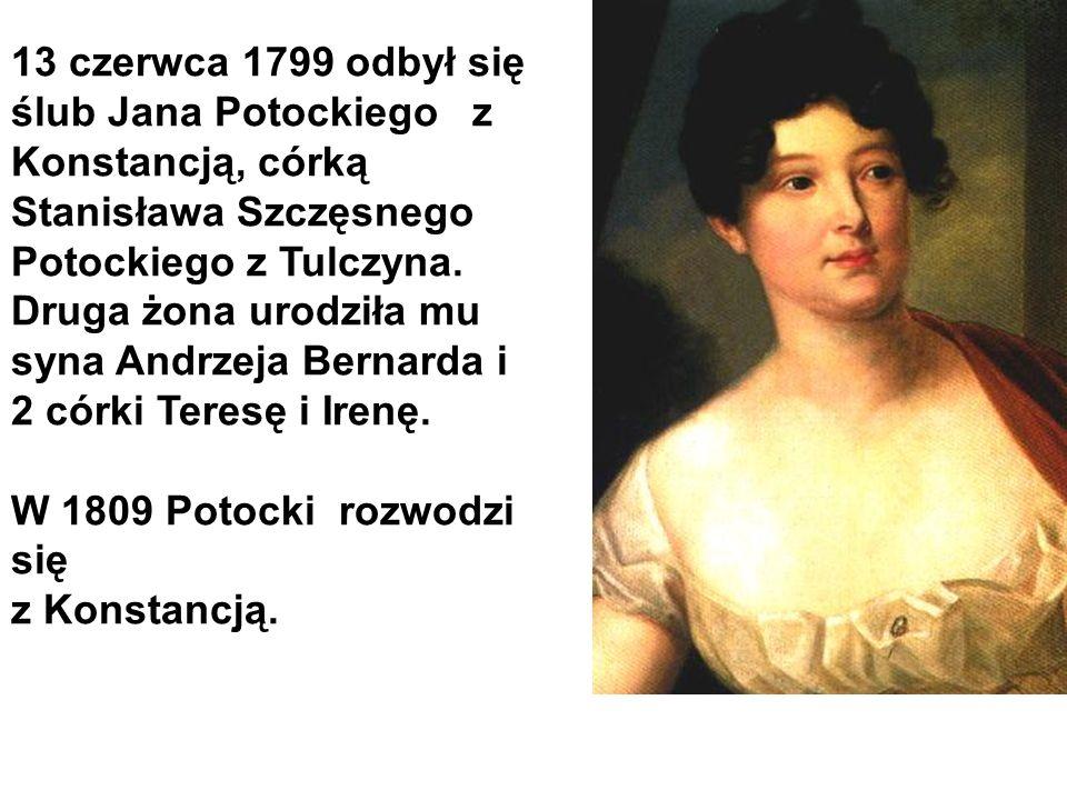 13 czerwca 1799 odbył się ślub Jana Potockiego z Konstancją, córką Stanisława Szczęsnego Potockiego z Tulczyna. Druga żona urodziła mu syna Andrzeja B