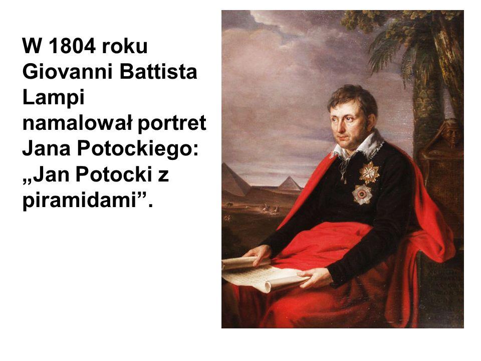 """W 1804 roku Giovanni Battista Lampi namalował portret Jana Potockiego: """"Jan Potocki z piramidami""""."""