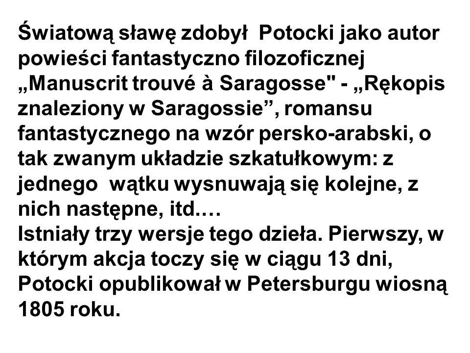 """Światową sławę zdobył Potocki jako autor powieści fantastyczno filozoficznej """"Manuscrit trouvé à Saragosse"""