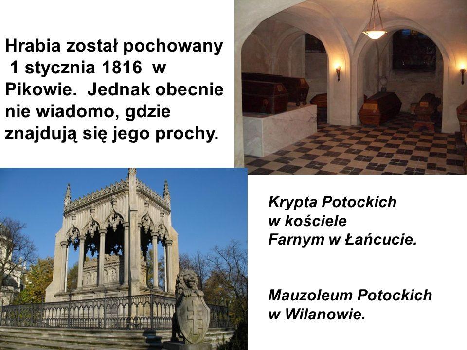 Krypta Potockich w kościele Farnym w Łańcucie. Mauzoleum Potockich w Wilanowie. Hrabia został pochowany 1 stycznia 1816 w Pikowie. Jednak obecnie nie