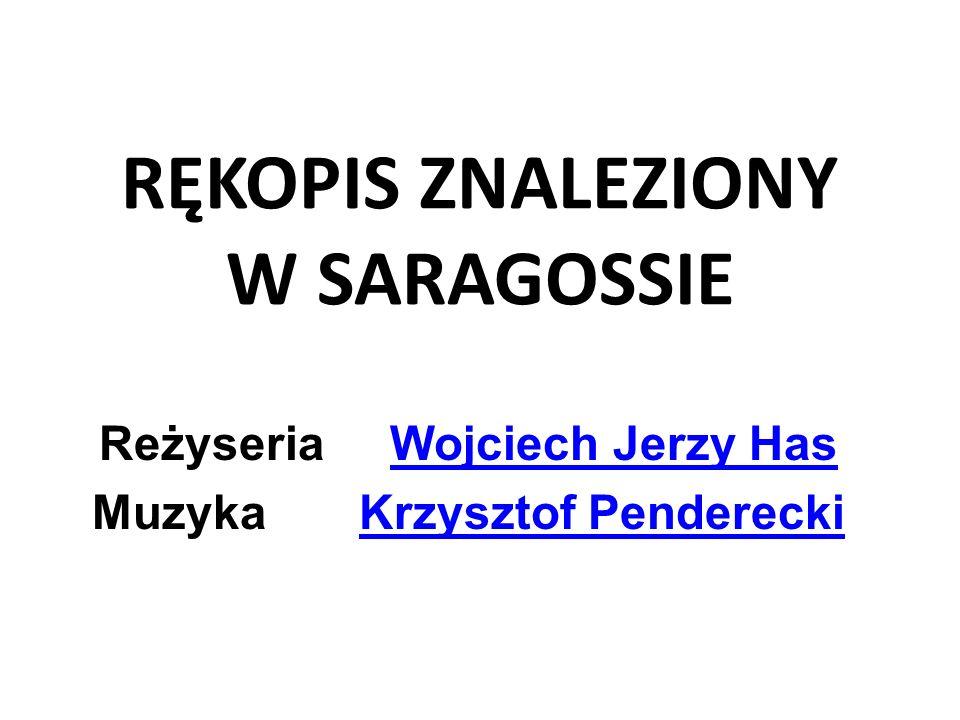 RĘKOPIS ZNALEZIONY W SARAGOSSIE Reżyseria Wojciech Jerzy HasWojciech Jerzy Has Muzyka Krzysztof PendereckiKrzysztof Penderecki