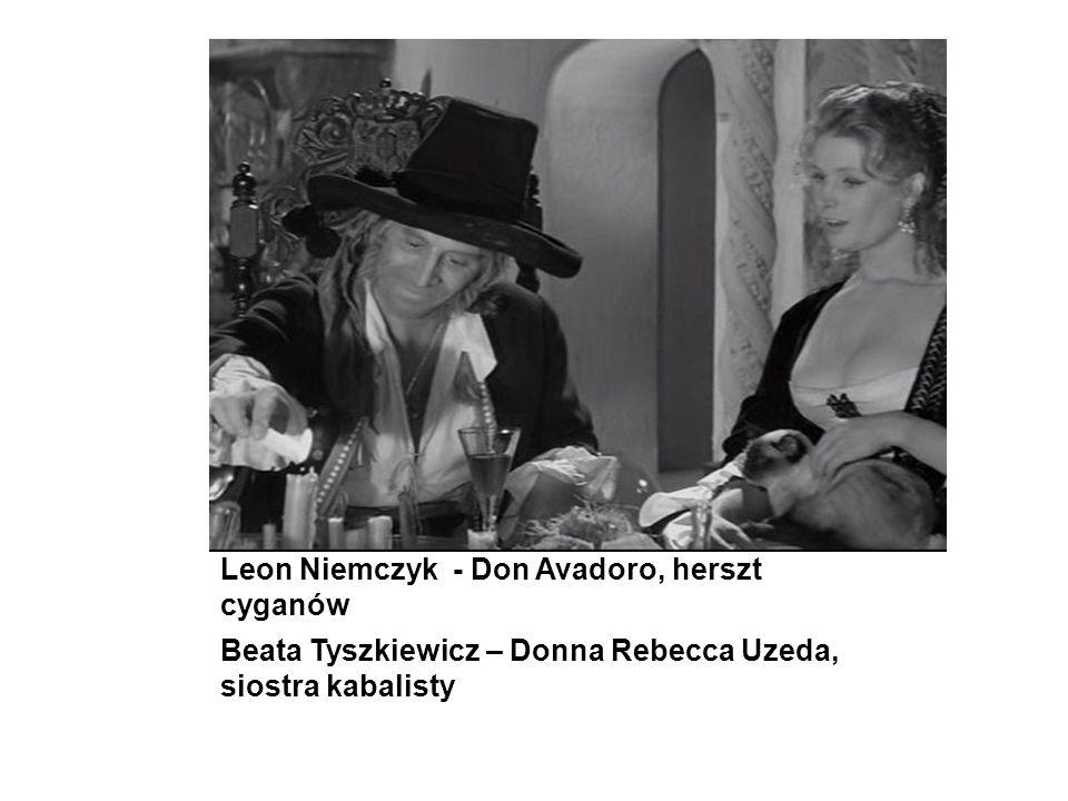 Leon Niemczyk - Don Avadoro, herszt cyganów Beata Tyszkiewicz – Donna Rebecca Uzeda, siostra kabalisty