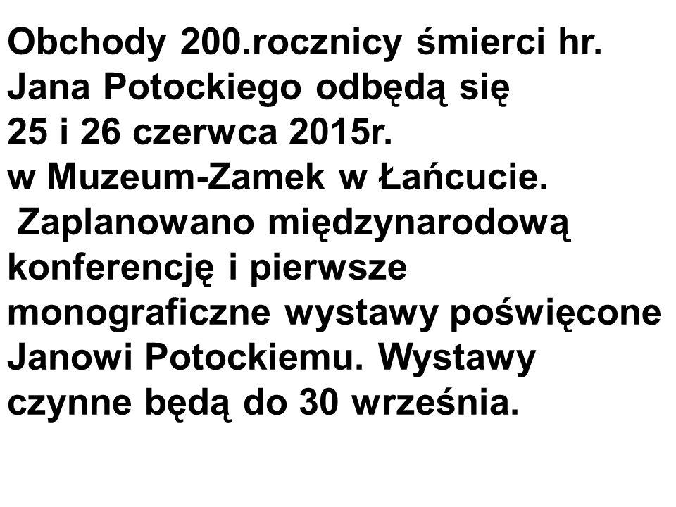 Obchody 200.rocznicy śmierci hr. Jana Potockiego odbędą się 25 i 26 czerwca 2015r. w Muzeum-Zamek w Łańcucie. Zaplanowano międzynarodową konferencję i