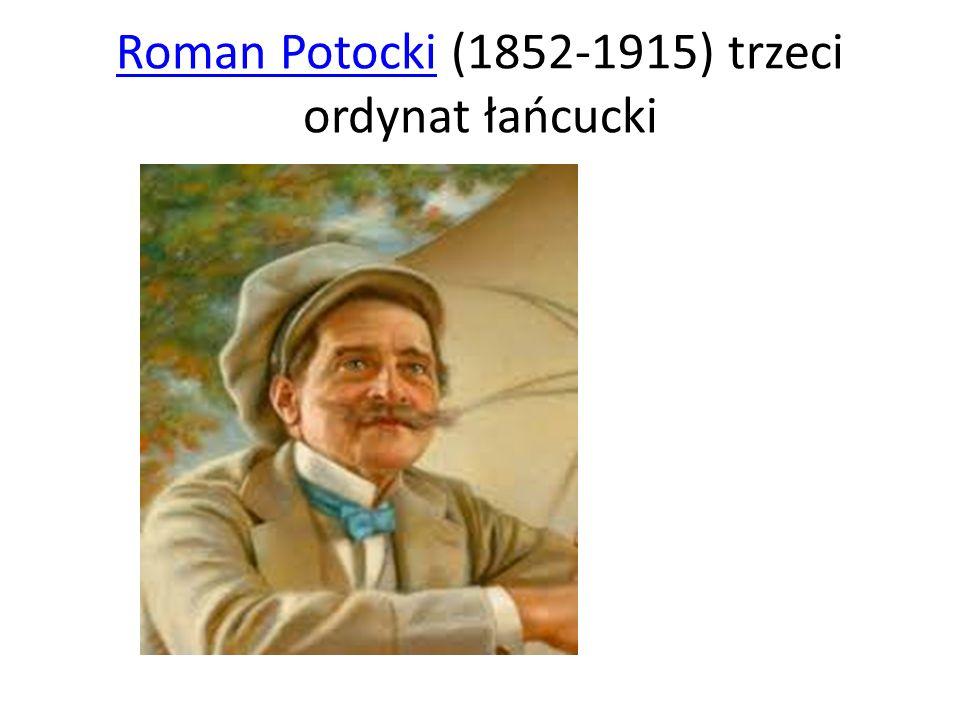 Roman PotockiRoman Potocki (1852-1915) trzeci ordynat łańcucki