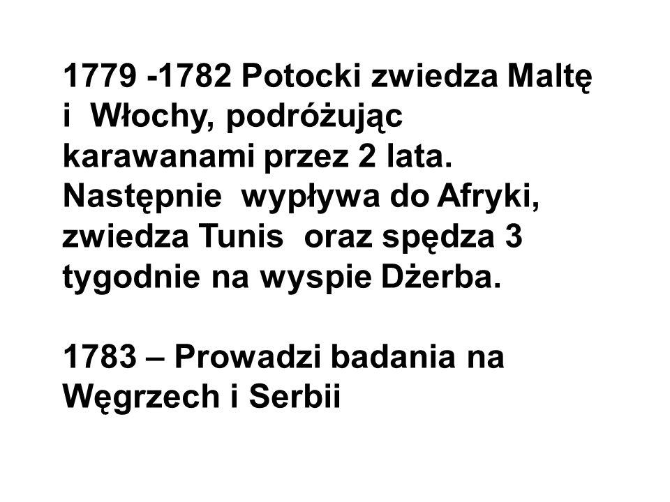 1779 -1782 Potocki zwiedza Maltę i Włochy, podróżując karawanami przez 2 lata. Następnie wypływa do Afryki, zwiedza Tunis oraz spędza 3 tygodnie na wy