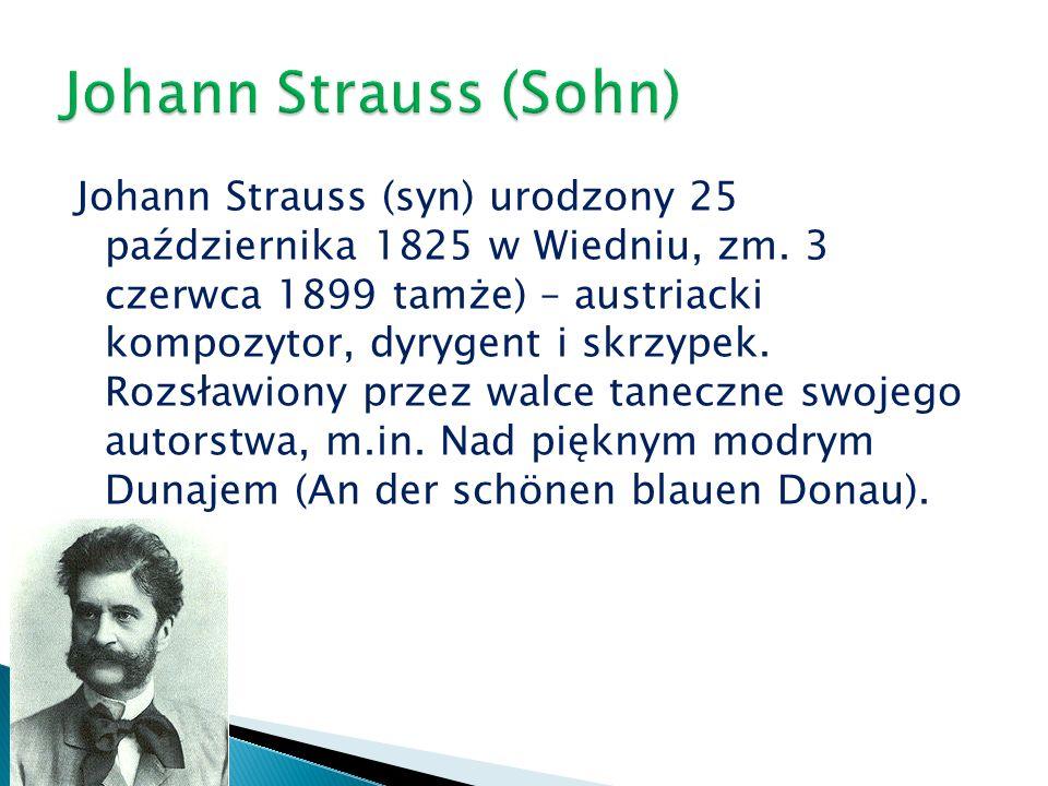 Johann Strauss (syn) urodzony 25 października 1825 w Wiedniu, zm.