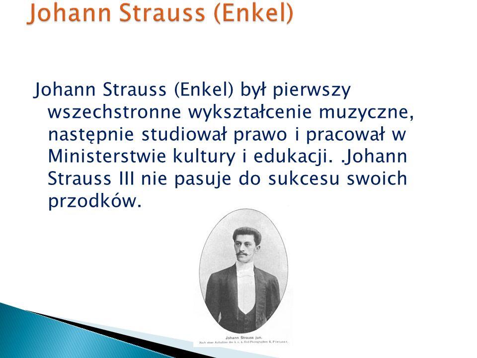 Johann Strauss (Enkel) był pierwszy wszechstronne wykształcenie muzyczne, następnie studiował prawo i pracował w Ministerstwie kultury i edukacji..Johann Strauss III nie pasuje do sukcesu swoich przodków.