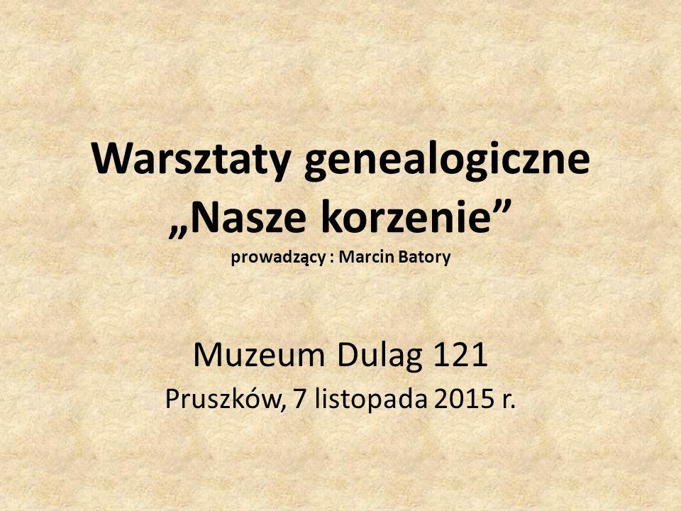"""Warsztaty genealogiczne """"Nasze korzenie"""" prowadzący : Marcin Batory Muzeum Dulag 121 Pruszków, 7 listopada 2015 r."""