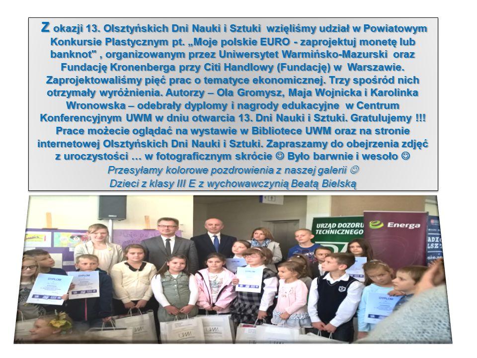 """Z okazji 13. Olsztyńskich Dni Nauki i Sztuki wzięliśmy udział w Powiatowym Konkursie Plastycznym pt. """"Moje polskie EURO - zaprojektuj monetę lub bankn"""