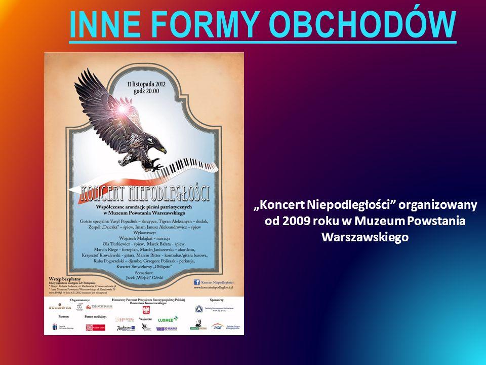 """INNE FORMY OBCHODÓW """"Koncert Niepodległości organizowany od 2009 roku w Muzeum Powstania Warszawskiego"""