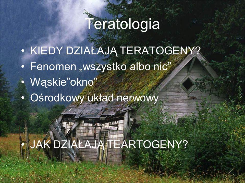 """Teratologia KIEDY DZIAŁAJĄ TERATOGENY? Fenomen """"wszystko albo nic"""" Wąskie""""okno"""" Ośrodkowy układ nerwowy JAK DZIAŁAJĄ TEARTOGENY?"""