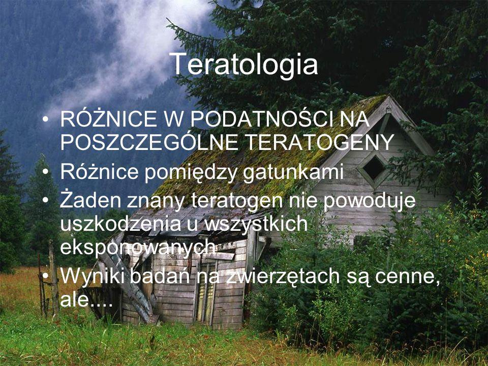 Teratologia RÓŻNICE W PODATNOŚCI NA POSZCZEGÓLNE TERATOGENY Różnice pomiędzy gatunkami Żaden znany teratogen nie powoduje uszkodzenia u wszystkich eks