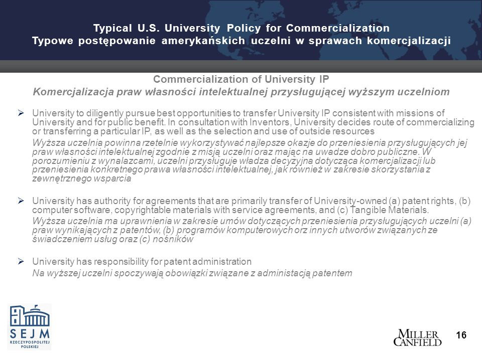 Commercialization of University IP Komercjalizacja praw własności intelektualnej przysługującej wyższym uczelniom  University to diligently pursue best opportunities to transfer University IP consistent with missions of University and for public benefit.