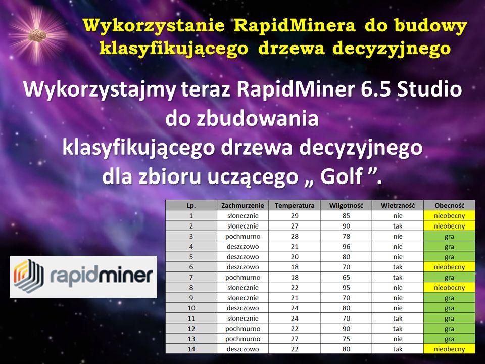 """Wykorzystanie RapidMinera do budowy klasyfikującego drzewa decyzyjnego Wykorzystajmy teraz RapidMiner 6.5 Studio do zbudowania klasyfikującego drzewa decyzyjnego dla zbioru uczącego """" Golf ."""